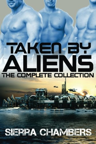 Taken by Aliens: The Complete Collection by CreateSpace Independent Publishing Platform