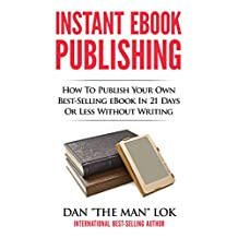 Instant eBook Publishing!: How To Publish Your Own Best-Selling eBook In 21 Days Or Less Without Writing