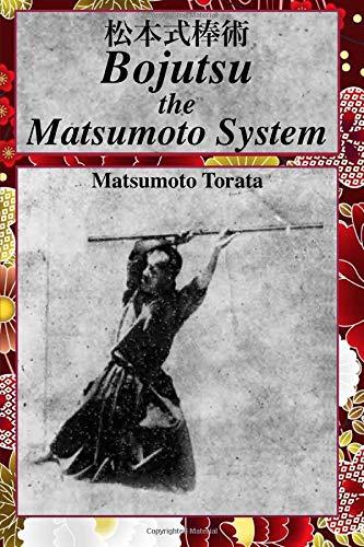 Bojutsu The Matsumoto System: Matsumoto Torata, eric shahan