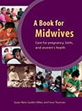 A Book for Midwives : Care for Pregnancy, Birth, and Women's Health, Klein, Susan and Miller, Suellen, 0942364236