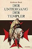 Der Untergang der Templer - Der größte Justizmord des Mittelalters