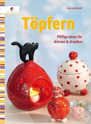 Töpfern: Pfiffige Ideen Für Drinnen Und Draußen: Amazon.co.uk: Lisa  Leonhardt: 9783838831701: Books