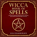 Wicca Book of Spells: A Book of Shadows for Wiccans, Witches, and Other Practitioners of Magic Audiobook by Lisa Chamberlain Narrated by Kris Keppeler