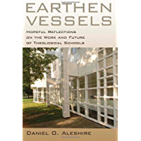 Earthen Vessels: Hopeful Reflections on the Work and Future of Theological Schools