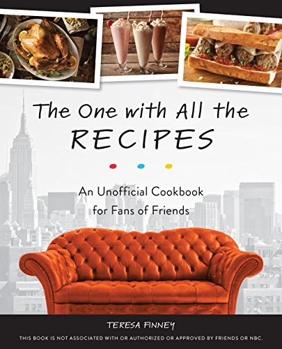 The One with All the Recipes: An Unofficial Cookbook for Fans of Friends by Teresa Finney