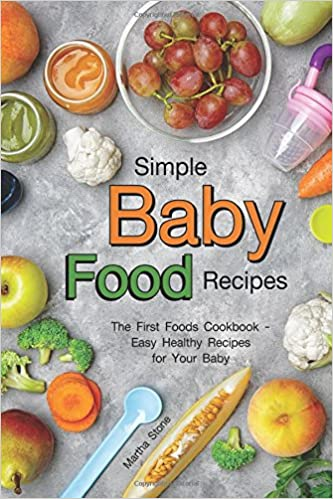 Simple baby food recipes the first foods cookbook easy healthy simple baby food recipes the first foods cookbook easy healthy recipes for your baby amazon martha stone 9781979451307 books forumfinder Image collections