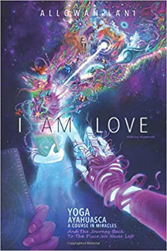 Amazon Fr I Am Love Yoga Ayahuasca A Course In Miracles