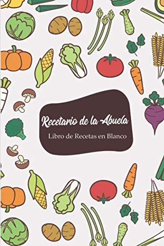 Recetario de la Abuela - Libro de Recetas en Blanco: Cuaderno Recetario con hoja de Memorias para cada receta, 6in x 9 in (Spanish Edition) (Recetas De Comida Saludable Para La Familia)