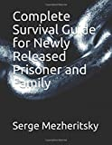 Complete Survival Guide for Newly Released Prisoner and Family: Life After Prison