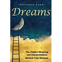 Dreams: The Hidden Meaning And Interpretations Behind Your Dreams