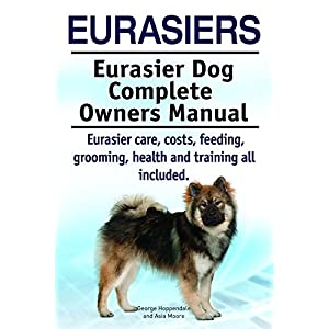 Eurasiers. Eurasier care, costs, feeding, grooming, health and training all included. Eurasier Complete Owners Manual. 1