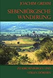 Siebenbürgische Wanderung: Zu Kirchenburgen und stillen Dörfern (Tourist in Siebenbürgen)