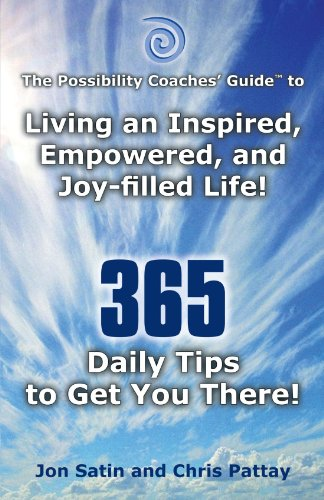 The Possibility Coaches' Guide to Living an Inspired, Empowered, and Joy-filled Life! 365 Daily Tips to Get You There!