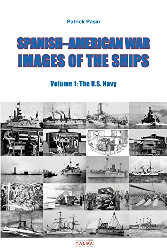 Spanish-American War - Images of the Ships: Volume 1: The U.S. Navy
