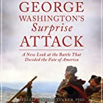 George Washington's Surprise Attack: A New Look at the Battle that Decided the Fate of America | Phillip Thomas Tucker