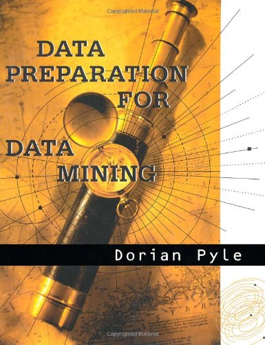 Preparation Machine - Data Preparation for Data Mining (The Morgan Kaufmann Series in Data Management Systems)