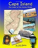 Cape Island, the Jewel of the Jersey Shore, John Bailey, 1461037816