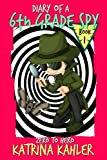 img - for Diary of a 6th Grade SPY - Book 1 - Zero to Hero: For Boys and Girls aged 7-11 book / textbook / text book