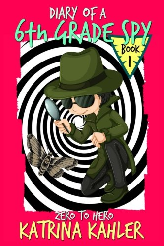 diary-of-a-6th-grade-spy-book-1-zero-to-hero-for-boys-and-girls-aged-7-11