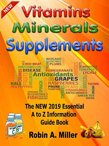 Vitamins Minerals And Supplements: The New 2019 Essential A To Z Guide Book