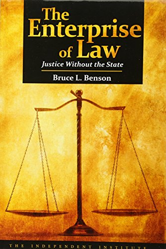 The Enterprise of Law: Justice Without the State por Bruce L. Benson