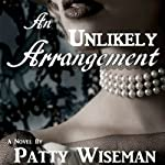An Unlikely Arrangement | Patty Wiseman