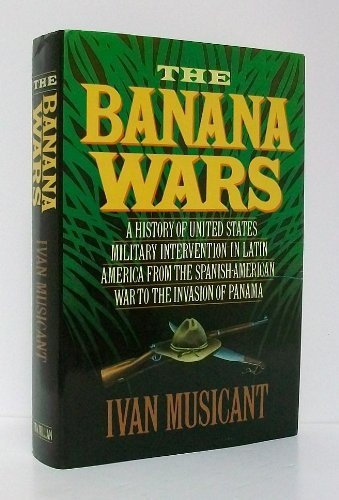 - The Banana Wars: A History of United States Military Intervention in Latin America from the Spanish-American War to the Invasion of Panama