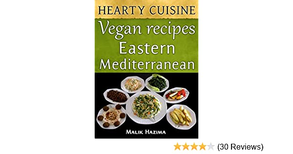 Vegan recipes eastern mediterranean hearty cuisine healthy living vegan recipes eastern mediterranean hearty cuisine healthy living cookbook weight maintenance low fat lifestyle kindle edition by malik hazima forumfinder Choice Image