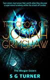 The Ghost of Josiah Grimshaw: a Young Adult Coming of Age Urban Fantasy (The Morgan Sisters)