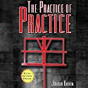 The Practice of Practice: Get Better Faster Audiobook by Jonathan Harnum Narrated by Jonathan Harnum