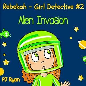 Rebekah - Girl Detective #2: Alien Invasion Audiobook
