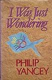 I Was Just Wondering, Yancey, Philip, 0802836712