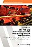 img - for PM-KPI: Die institutionalisierte Irref hrung mittels Kennzahlen?: Sind PM-KPI die richtigen Masseinheiten, um den Fortschritt in IT-Projekten zu messen? (German Edition) by Berchtold, Christoph (2012) Paperback book / textbook / text book
