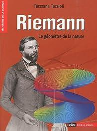 Riemann : Le géomètre de la nature par Rossana Tazzioli