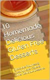 10 Homemade Delicious Gluten Free Desserts: Chocolate Flourless & Coconut Layer Cake & Other Delicious Desserts.