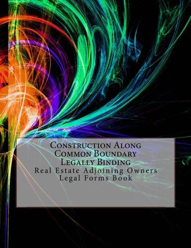 Download Construction Along Common Boundary - Legally Binding: Real Estate Adjoining Owners - Legal Forms Book ebook