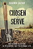 Chosen to Serve: Why Divine Election Is to Service, Not to Eternal Life
