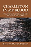 img - for Charleston in My Blood: My Bourdeaux, Smith, Johnson and Juhan Ancestors book / textbook / text book