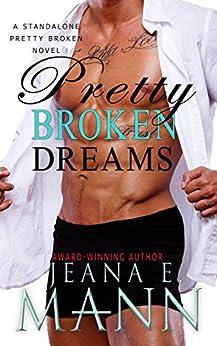Pretty Broken Dreams: A Pretty Broken Standalone Novel by [Mann, Jeana E.]