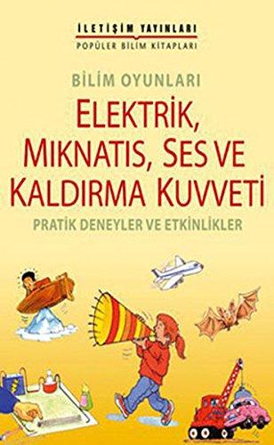 Bilim Oyunlari - Elektrik, Miknatis, Ses ve Kaldirma Kuvveti Pratik Deneyler ve Etkinlikler
