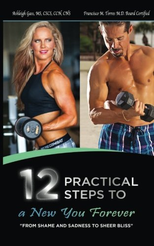 Read Online 12 Practical Steps to a New You Forever: From Shame and Sadness to Sheer Bliss ebook