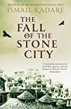 Front cover for the book The Fall of the Stone City by Ismail Kadare