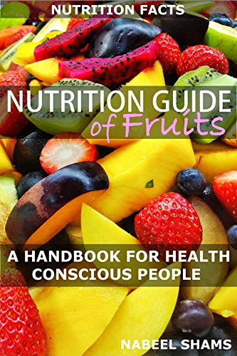 Nutrition Guide Of Fruits: Nutrition Facts of fruits arranged alphabetically: A handbook of nutrition and fitness - 99 cents ()