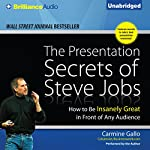 The Presentation Secrets of Steve Jobs: How to Be Insanely Great in Front of Any Audience   Carmine Gallo