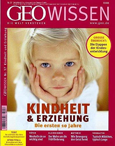 GEO Wissen 37/06: Kindheit und Erziehung - Die ersten 10 Jahre