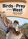 Birds of Prey of the West Field Guide (Bird Identification Guides)