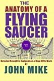 The Anatomy of a Flying Saucer: Detailed Scientific Explanation of How UFOs Work