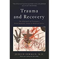 Trauma and Recovery: The Aftermath of Violence--From Domestic Abuse to Political Terror