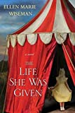 The Life She Was Given by  Ellen Marie Wiseman in stock, buy online here
