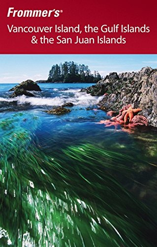 Frommer's Vancouver Island, the Gulf Islands & the San Juan Islands (Frommer's Vancouver Island, the Gulf Islands & the San Juan Islands)